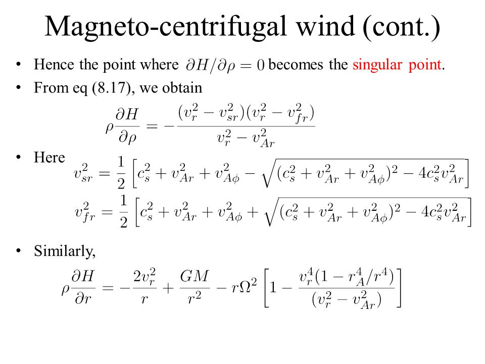 Magneto-centrifugal wind (cont.) Hence the point where becomes the singular point.