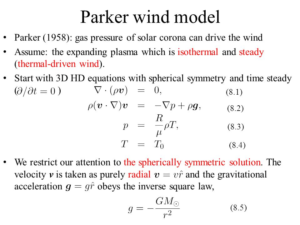Parker wind model Parker (1958): gas pressure of solar corona can drive the wind Assume: the expanding plasma which is isothermal and steady (thermal-driven wind).