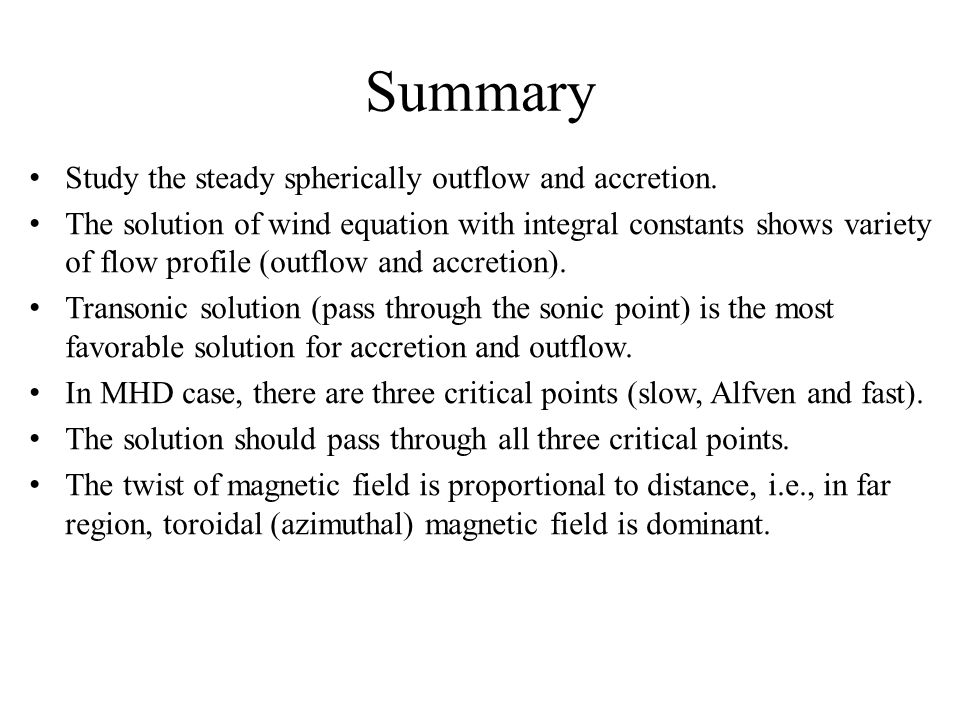 Summary Study the steady spherically outflow and accretion.