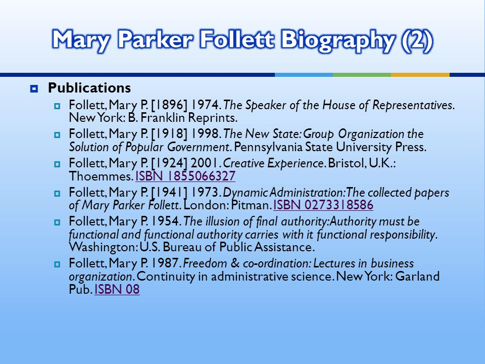 Mary Parker Follett never wrote on ethics in management nor on business ethics, both of which are now familiar.