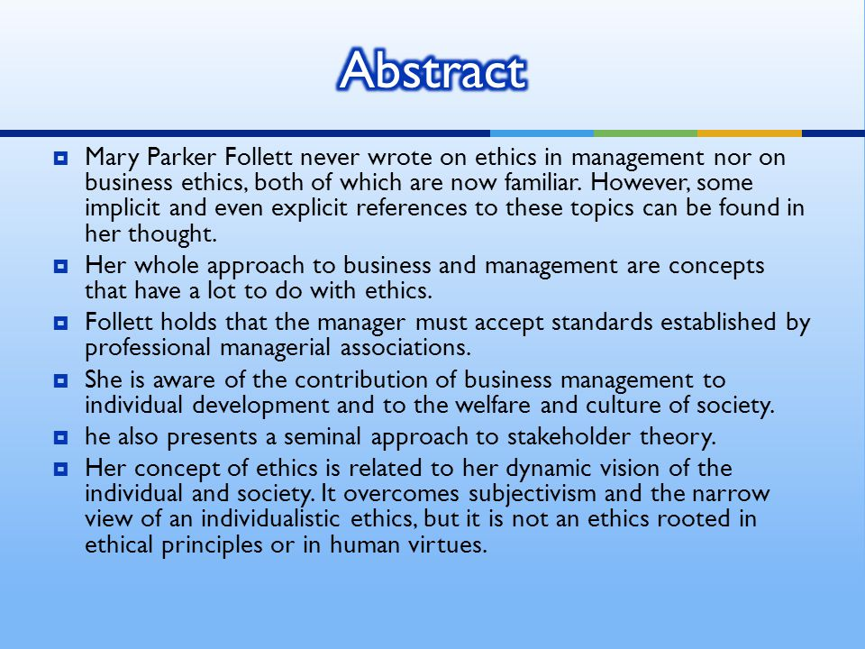  Mary Parker Follett never wrote on ethics in management nor on business ethics, both of which are now familiar.