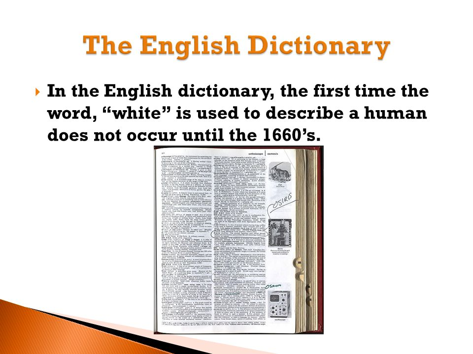  In the English dictionary, the first time the word, white is used to describe a human does not occur until the 1660's.
