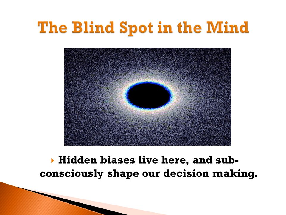  Hidden biases live here, and sub- consciously shape our decision making.