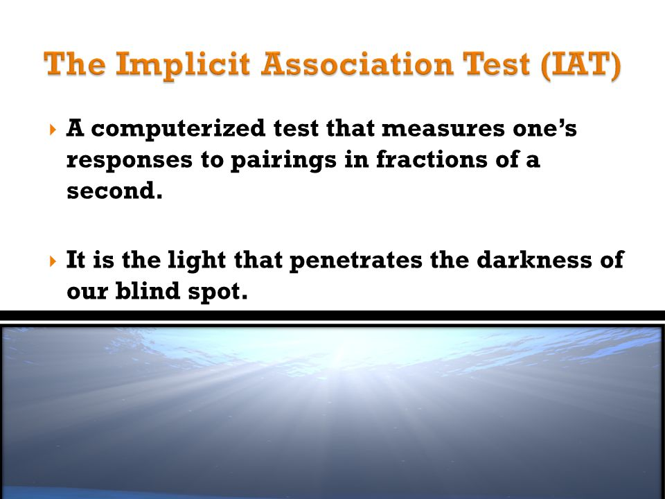  A computerized test that measures one's responses to pairings in fractions of a second.  It is the light that penetrates the darkness of our blind