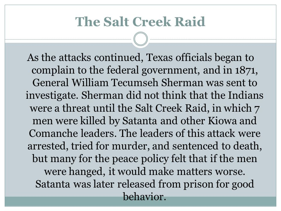 The Salt Creek Raid As the attacks continued, Texas officials began to complain to the federal government, and in 1871, General William Tecumseh Sherm