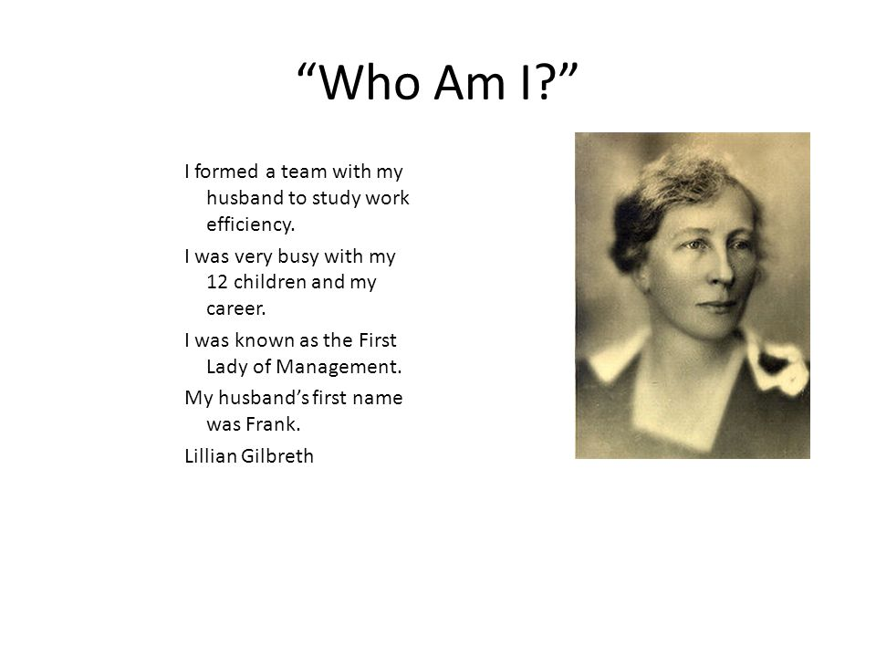 """Who Am I?"" I formed a team with my husband to study work efficiency. I was very busy with my 12 children and my career. I was known as the First Lady"