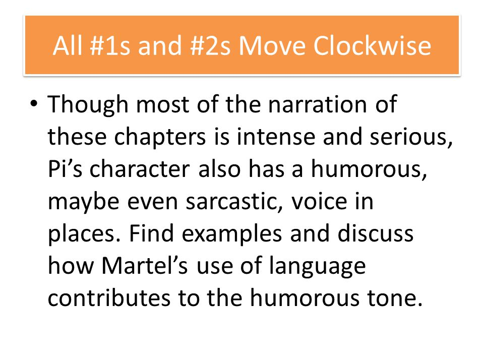 All #1s and #2s Move Clockwise Though most of the narration of these chapters is intense and serious, Pi's character also has a humorous, maybe even sarcastic, voice in places.