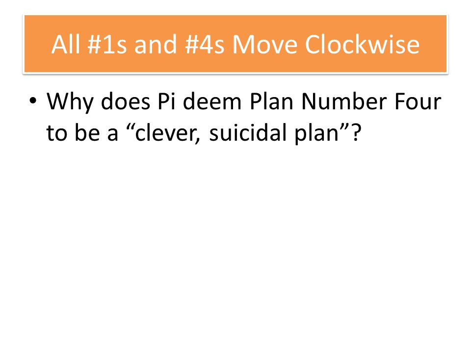 All #1s and #4s Move Clockwise Why does Pi deem Plan Number Four to be a clever, suicidal plan ?