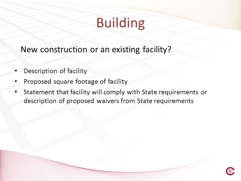 Building New construction or an existing facility? Description of facility Proposed square footage of facility Statement that facility will comply wit