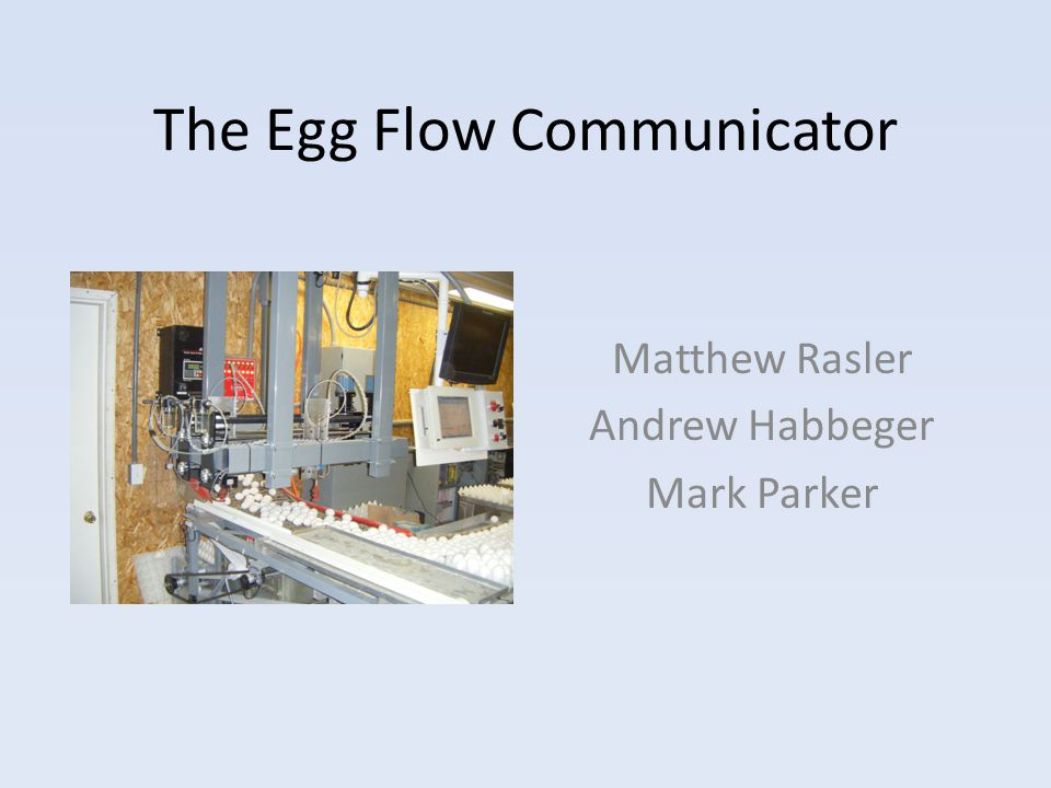 The Egg Flow Communicator Matthew Rasler Andrew Habbeger Mark Parker
