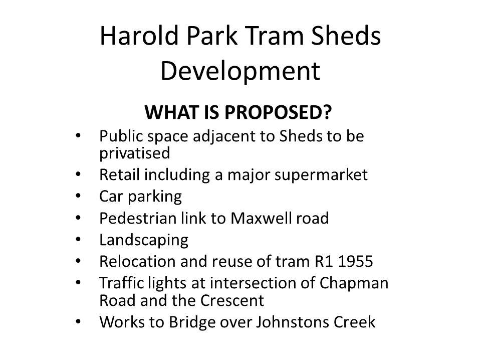 Harold Park Tram Sheds Development RETAIL Supermarket: open 6am-midnight 7 days per week 11 retail food shops Six general retail One coffee shop Four restaurants One gym