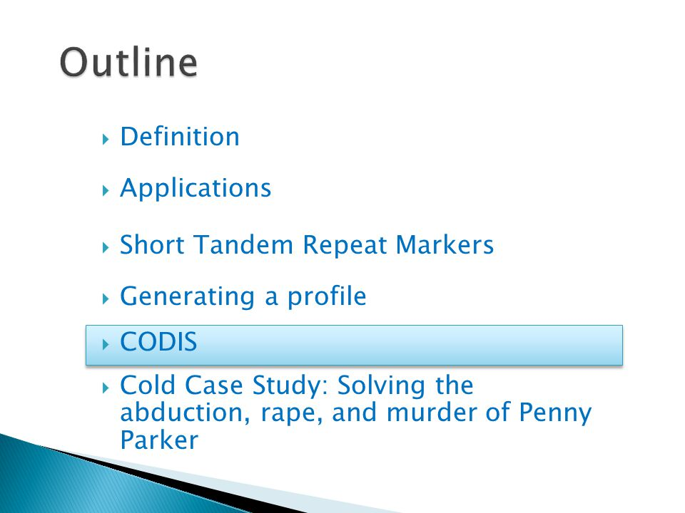  Short Tandem Repeat Markers  Cold Case Study: Solving the abduction, rape, and murder of Penny Parker  Generating a profile  Applications  Definition  CODIS