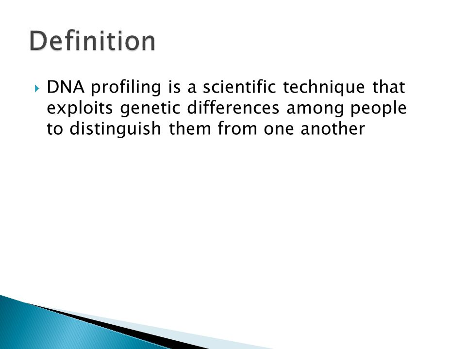  DNA Profiling always starts with a biological sample ◦ Cigarette butt a suspect smoked during questioning (cheek cells in suspect's saliva) ◦ A bloody knife found in a suspect's car (blood cells - possibly from the victim) ◦ A hair found in a ski mask left at the site of an armed robbery (hair root cells, possibly from the suspect) ◦ Human femur bone found in a dumpster (bone cell DNA, possibly from the victim of a homicide) ◦ A reference buccal swab from an alleged father for paternity testing