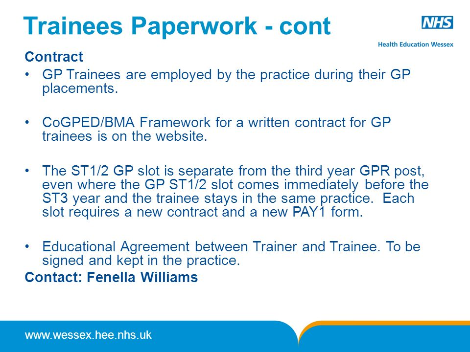 www.wessex.hee.nhs.uk Trainees Paperwork - cont Contract GP Trainees are employed by the practice during their GP placements.
