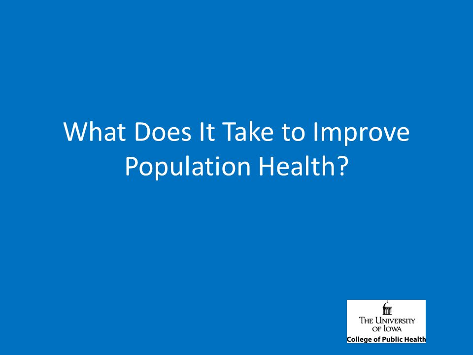 What Does It Take to Improve Population Health