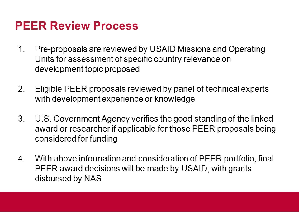 PEER Review Process 1.Pre-proposals are reviewed by USAID Missions and Operating Units for assessment of specific country relevance on development top