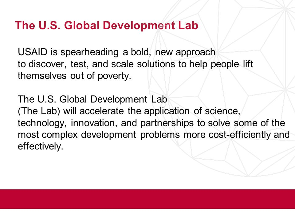 The U.S. Global Development Lab USAID is spearheading a bold, new approach to discover, test, and scale solutions to help people lift themselves out o