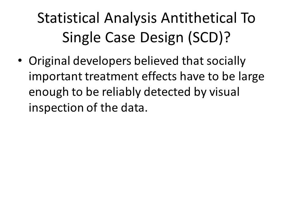 Statistical Analysis Antithetical To Single Case Design (SCD).