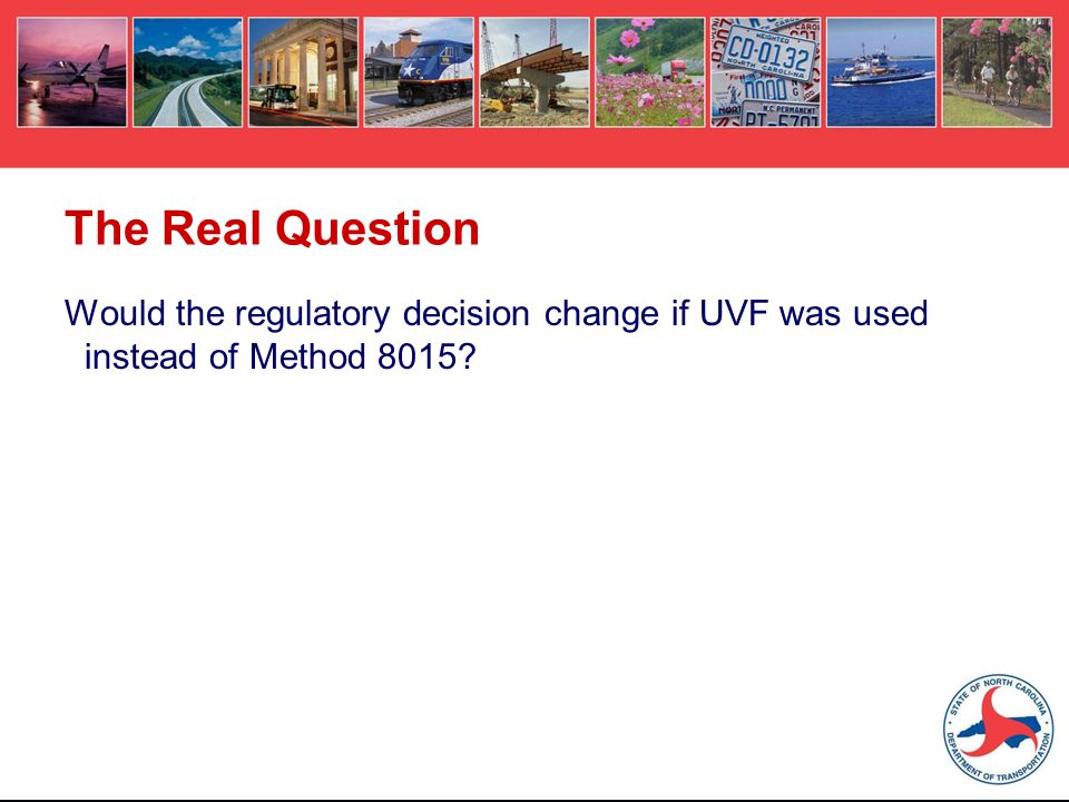 The Real Question Would the regulatory decision change if UVF was used instead of Method 8015