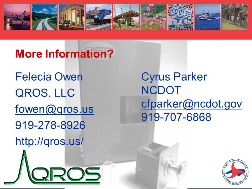 Felecia Owen QROS, LLC fowen@qros.us 919-278-8926 http://qros.us/ More Information? Cyrus Parker NCDOT cfparker@ncdot.gov 919-707-6868