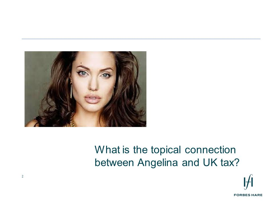 2 What is the topical connection between Angelina and UK tax