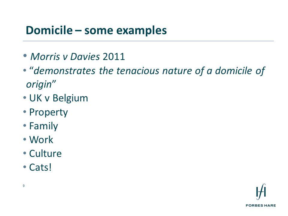 9 Morris v Davies 2011 demonstrates the tenacious nature of a domicile of origin UK v Belgium Property Family Work Culture Cats.