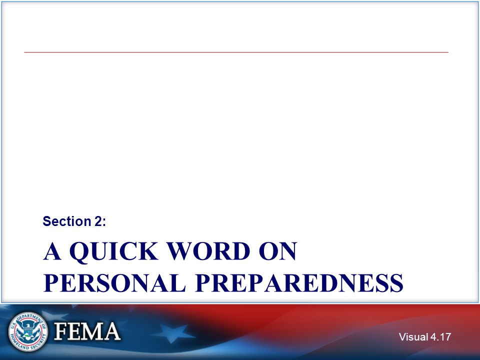 A QUICK WORD ON PERSONAL PREPAREDNESS Section 2: Visual 4.17