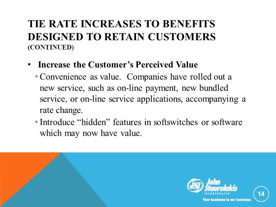 TIE RATE INCREASES TO BENEFITS DESIGNED TO RETAIN CUSTOMERS (CONTINUED) Increase the Customer's Perceived Value Convenience as value. Companies have r