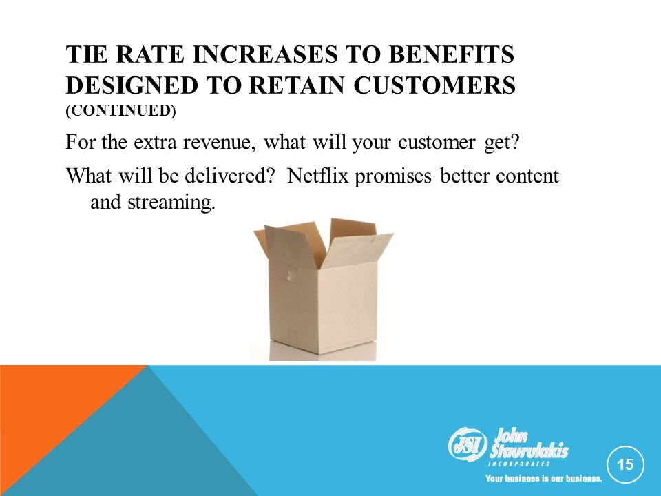 TIE RATE INCREASES TO BENEFITS DESIGNED TO RETAIN CUSTOMERS (CONTINUED) For the extra revenue, what will your customer get? What will be delivered? Ne