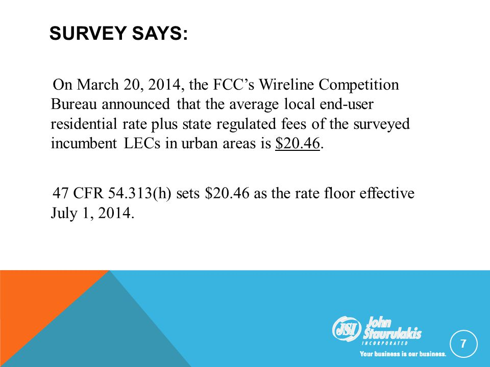 SURVEY SAYS: On March 20, 2014, the FCC's Wireline Competition Bureau announced that the average local end-user residential rate plus state regulated fees of the surveyed incumbent LECs in urban areas is $20.46.