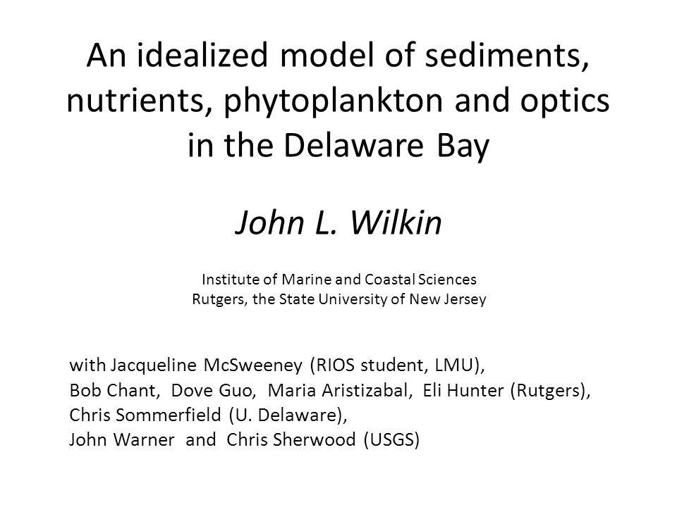 An idealized model of sediments, nutrients, phytoplankton and optics in the Delaware Bay John L.