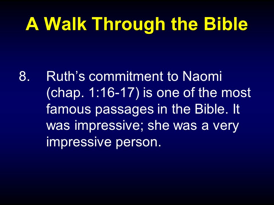 A Walk Through the Bible 8.Ruth's commitment to Naomi (chap.