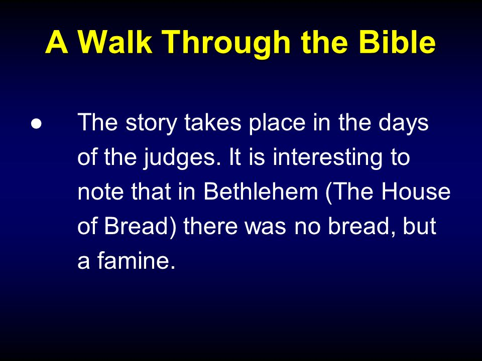 A Walk Through the Bible ●The story takes place in the days of the judges.