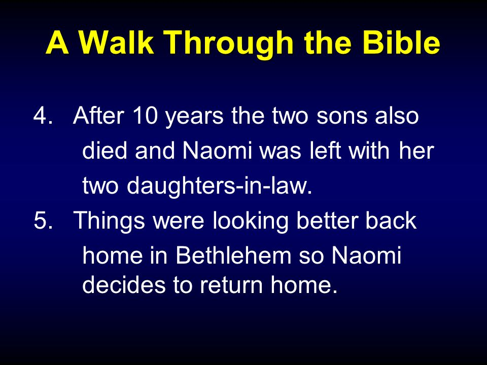 A Walk Through the Bible 4.After 10 years the two sons also died and Naomi was left with her two daughters-in-law.