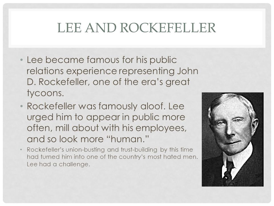 LEE AND ROCKEFELLER Lee became famous for his public relations experience representing John D.