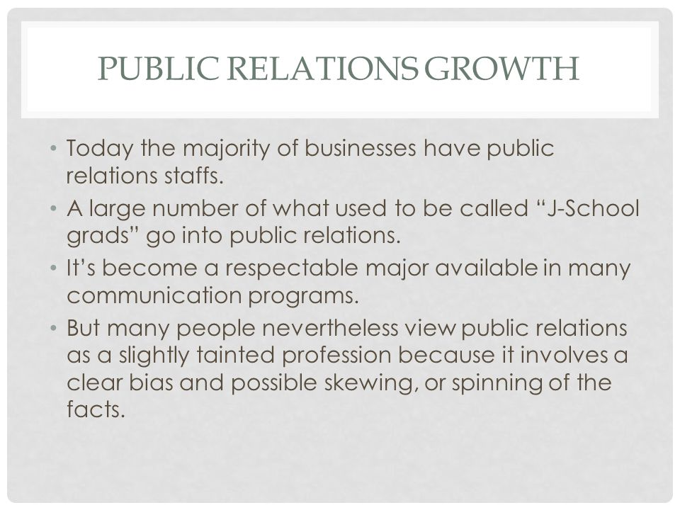 PUBLIC RELATIONS GROWTH Today the majority of businesses have public relations staffs.