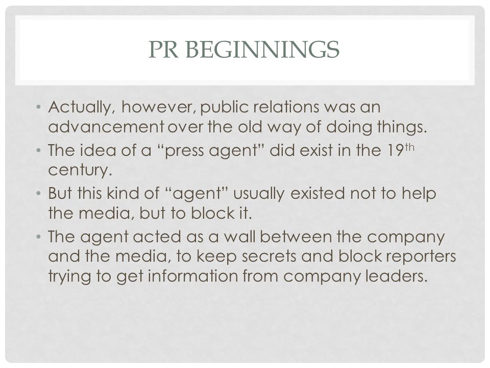PR BEGINNINGS Actually, however, public relations was an advancement over the old way of doing things.