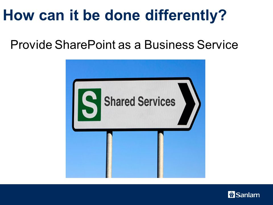 TEXT SLIDE How can it be done differently Provide SharePoint as a Business Service