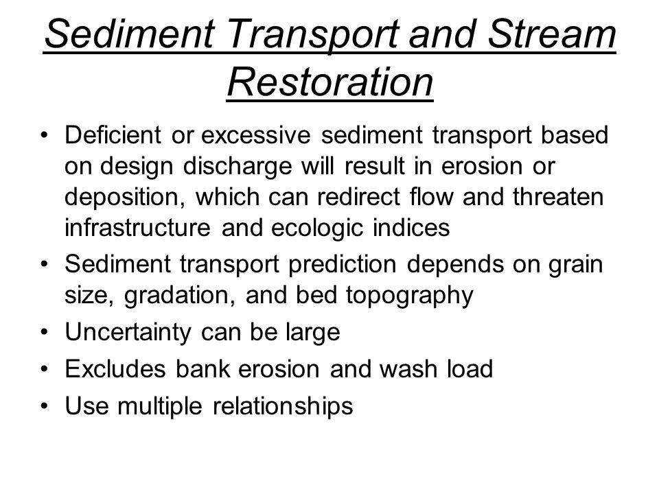 Sediment Transport and Stream Restoration Deficient or excessive sediment transport based on design discharge will result in erosion or deposition, wh