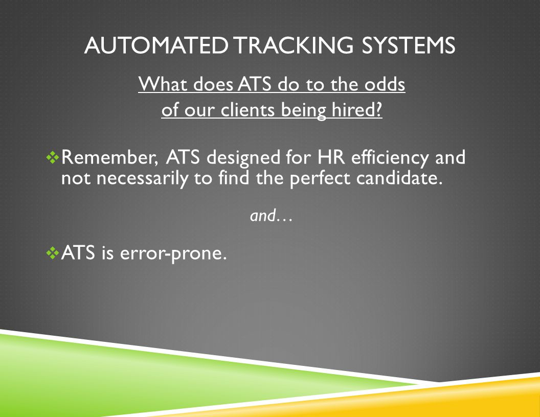 AUTOMATED TRACKING SYSTEMS which means…  Hiring authority doesn't need to look at all submitted resumes anymore.