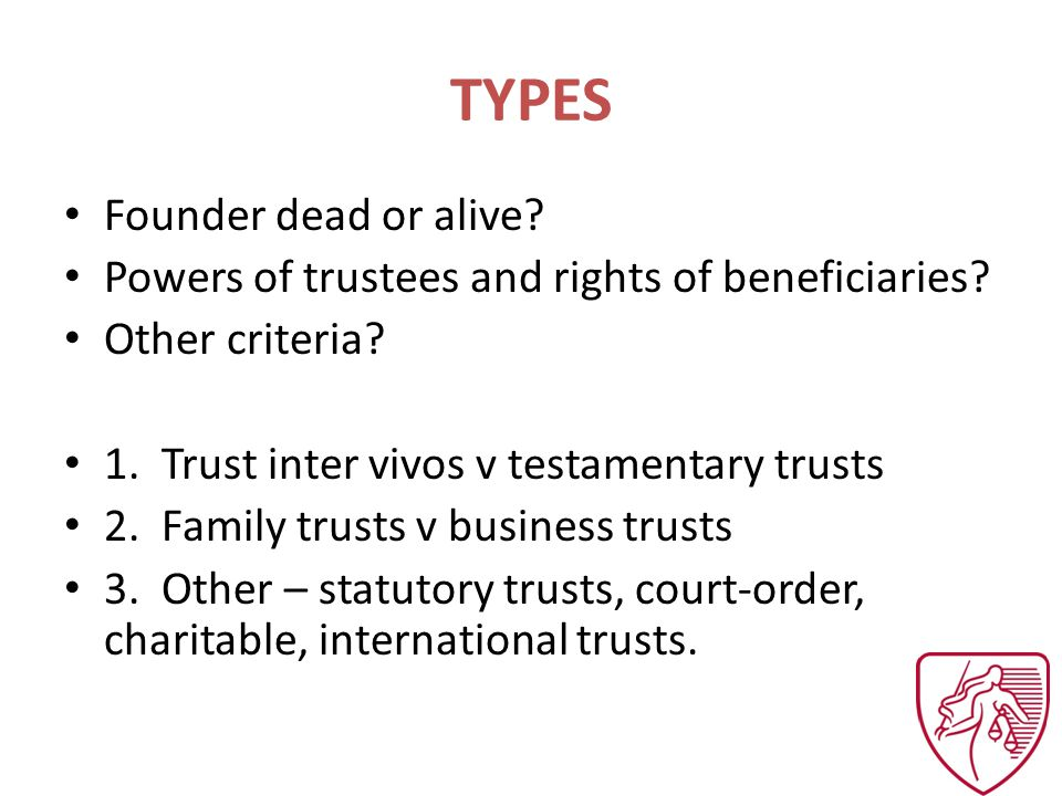 TYPES Founder dead or alive. Powers of trustees and rights of beneficiaries.