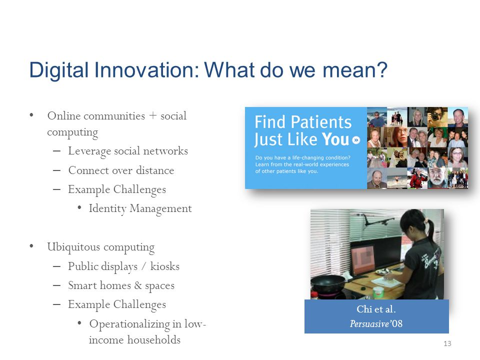 Digital Innovation: What do we mean? Online communities + social computing – Leverage social networks – Connect over distance – Example Challenges Ide