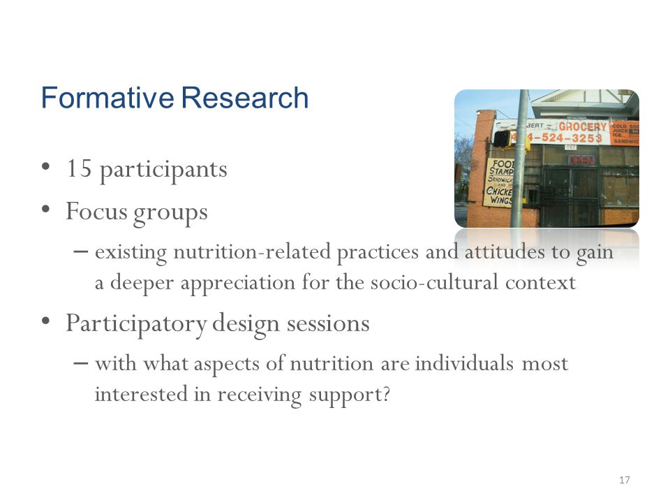 Formative Research 15 participants Focus groups – existing nutrition-related practices and attitudes to gain a deeper appreciation for the socio-cultu