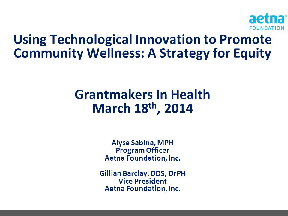 Using Technological Innovation to Promote Community Wellness: A Strategy for Equity Grantmakers In Health March 18 th, 2014 Alyse Sabina, MPH Program