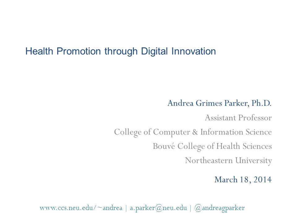 Health Promotion through Digital Innovation Andrea Grimes Parker, Ph.D. Assistant Professor College of Computer & Information Science Bouvé College of