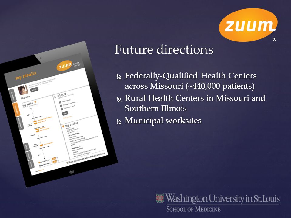  Federally-Qualified Health Centers across Missouri (~440,000 patients)  Rural Health Centers in Missouri and Southern Illinois  Municipal worksite