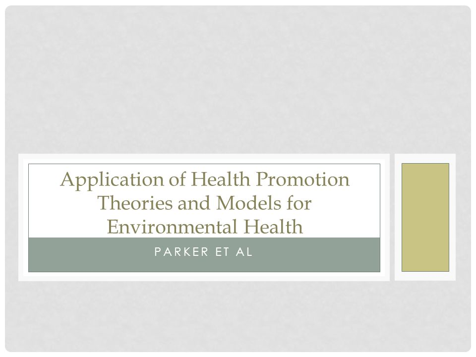 PARKER ET AL Application of Health Promotion Theories and Models for Environmental Health