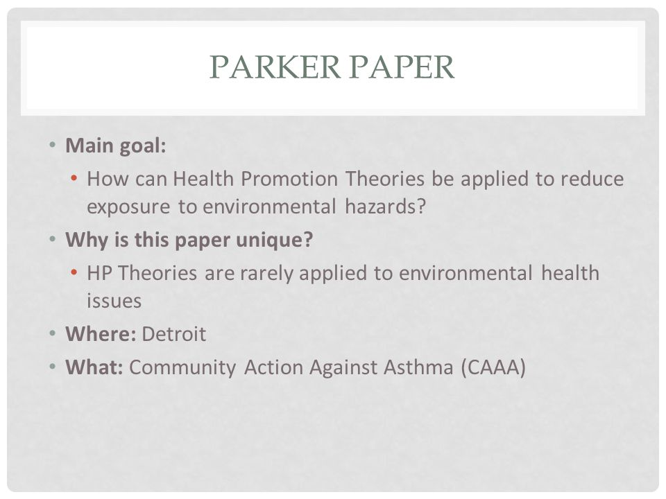 PARKER PAPER Main goal: How can Health Promotion Theories be applied to reduce exposure to environmental hazards.