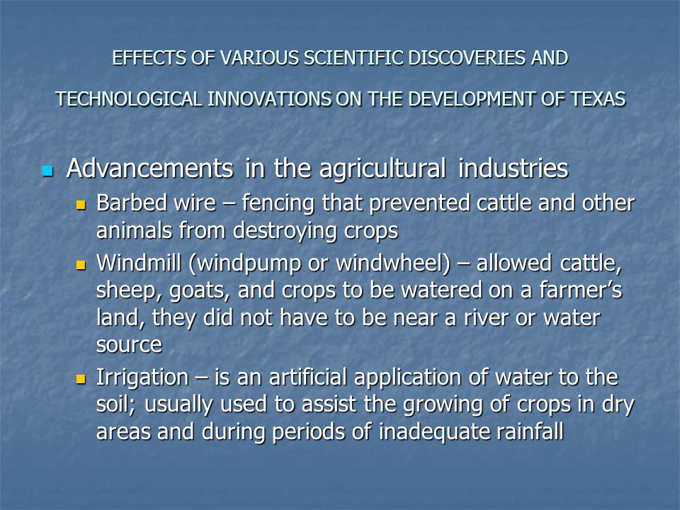 EFFECTS OF VARIOUS SCIENTIFIC DISCOVERIES AND TECHNOLOGICAL INNOVATIONS ON THE DEVELOPMENT OF TEXAS Advancements in the agricultural industries Advanc