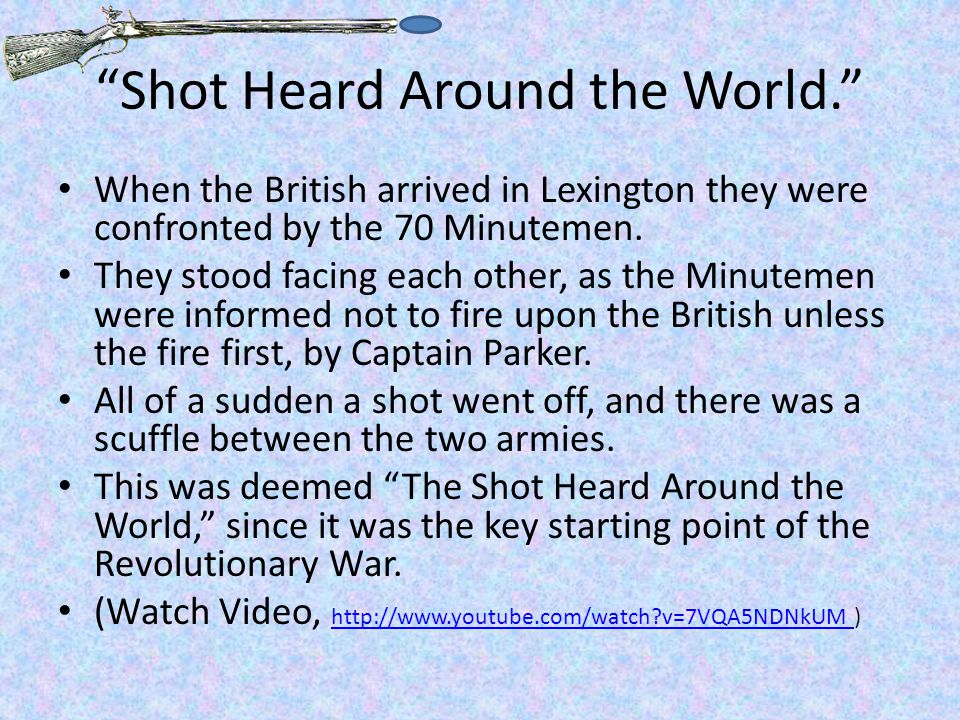 Shot Heard Around the World. When the British arrived in Lexington they were confronted by the 70 Minutemen.